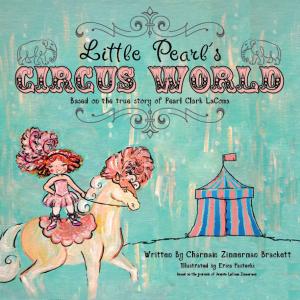 Little Pearl's Circus World by Charmain Brackett